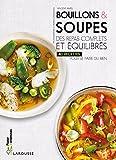 Bouillons & soupes: Des repas complets et équilibrés