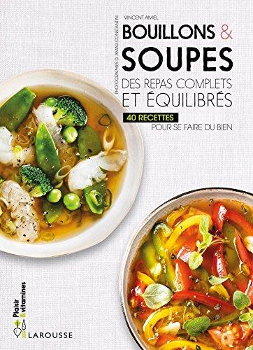 Bouillons & soupes: Des repas complets et équilibrés par Vincent Amiel