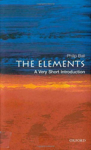 The Elements: A Very Short Introduction by Philip Ball (2004-10-07)