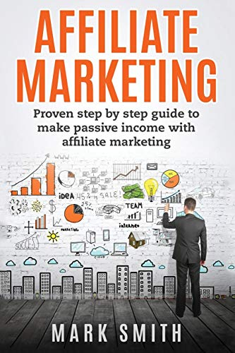 Affiliate Marketing: Proven Step By Step Guide To Make Passive Income With Affiliate Marketing (Online Business, Band 3)