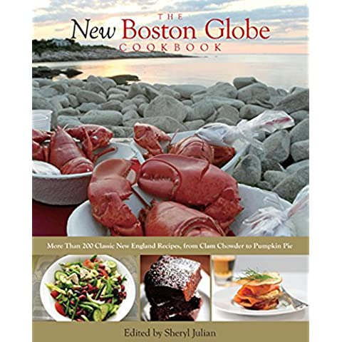New Boston Globe Cookbook: More than 200 Classic New England Recipes, From Clam Chowder to Pumpkin