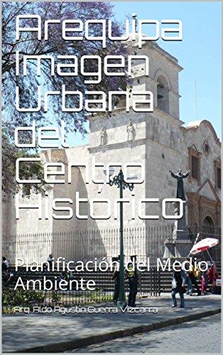 Arequipa Imagen Urbana del Centro Histórico: Planificación del Medio Ambiente