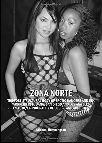 zona-norte-the-post-structural-body-of-erotic-dancers-and-sex-workers-in-tijuana-san-diego-and-los-angeles-an-auto-ethnography-of-desire-and-addiction-by-michael-hemmingson-2008-11-11