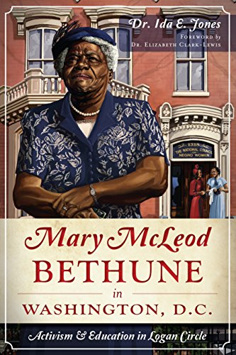 Mary McLeod Bethune in Washington, D.C.: Activism and Education in Logan Circle (English Edition) -
