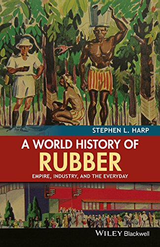 a-world-history-of-rubber-empire-industry-and-the-everyday