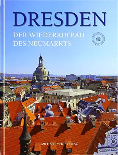 Dresden. Der Wiederaufbau des Neumarkts: Herz und Seele der Stadt