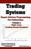 Expert Advisors Programming For Pedestrians - Volume 2: High-Lows Trading Range Breakout - Trading Systems (Trading Systems - Expert Advisors Programming For Pedestrians ) (English Edition)
