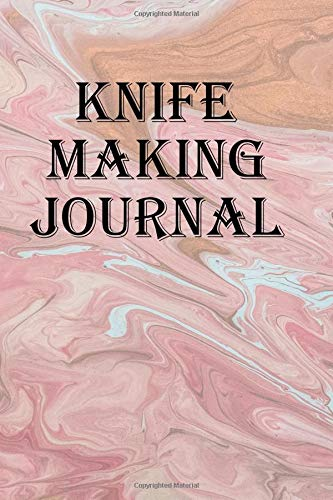 Knife Making Journal: Record all your knife making adventures Chop Board