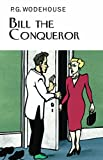 Bill the Conqueror (Everyman's Library P G WODEHOUSE)