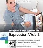 Einfach Webseiten gestalten mit Expression Web2: So erstellen Sie Schritt für Schritt die eigene Website-So gestalten Sie Ihre Website professionell-So erreichen Sie mehr Traffic mit Ihrem Web