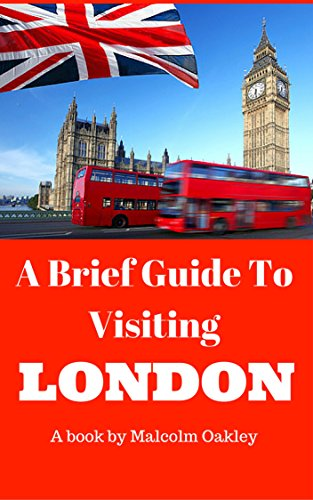 A Brief Guide To Visiting London: Things to see and do on a trip to London. (English Edition)