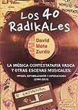 Los 40 Radikales. La música contestataria vasca y otras escenas musicales: origen, estabilización y dificultades (1980-2015) (Ensayo)