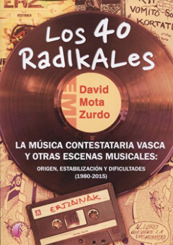 Los 40 Radikales. La música contestataria vasca y otras escenas musicales: origen, estabilización y dificultades (1980-2015) (Ensayo) por David Mota Zurdo