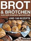 Brot & Brötchen - Aus der eigenen Backstube - Und 100 Rezepte
