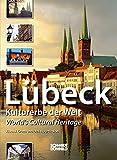 Lübeck: Kulturerbe der Welt - World's Cultural Heritage - Klaus J. Groth, Dirk Hourticolon