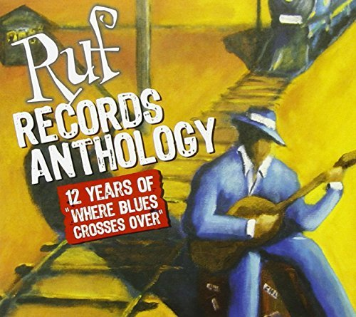 Where Blues Crosses Over: 12 Years of Ruf Records Anthology (CD/DVD COMBO) by RUF RECORDS ARTISTS (2006-11-07)