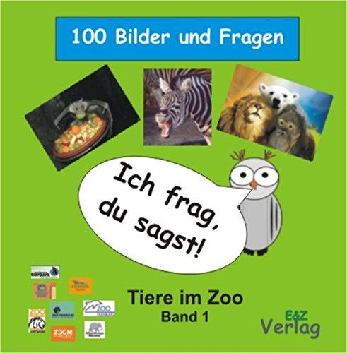 Ich frag, du sagst! - Tiere im Zoo: Band 1. 100 Bilder und Fragen