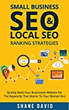Small Business SEO & Local SEO Ranking Strategies: Quickly Rank Your Businesses Website For The Keywords That Matter To Your Bottom Line (English Edition)