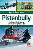 Pistenbully: Die Raupen der Kässbohrer Geländefahrzeug AG seit 1969 (Typenkompass)