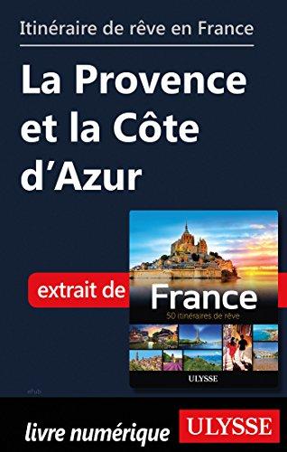 Descargar Libro Itinéraire de rêve en France - La Provence et la Côte d'Azur de Collectif