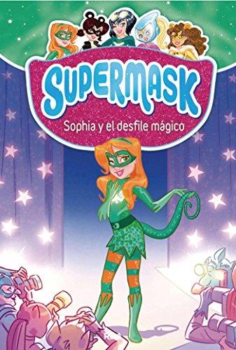 Supermask 3. Sophia y el desfile mágico por Redacción RBA Libros