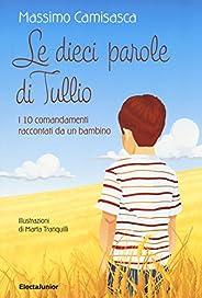 Le 10 parole di Tullio. I 10 comandamenti raccontati da un bambino