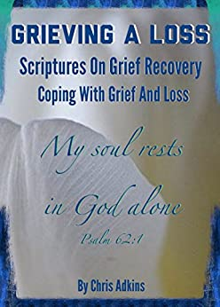 Grieving A Loss: Scriptures On Grief Recovery And Coping