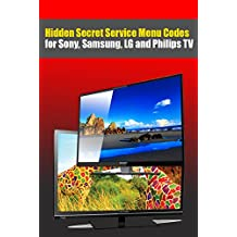 Hidden Secret Service Menu Codes for Sony, Samsung, LG and Philips TV: TV Service Repair Manuals - Schematics and Diagrams (English Edition)