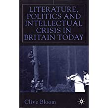 [Literature, Politics and Intellectual Crisis in Britain Today] (By: Clive Bloom) [published: February, 2001]