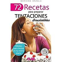 72 RECETAS PARA PREPARAR TENTACIONES IRRESISTIBLES: Ideales para incluir en tu menú diario (Colección Cocina Fácil & Práctica nº 57) (Spanish Edition)