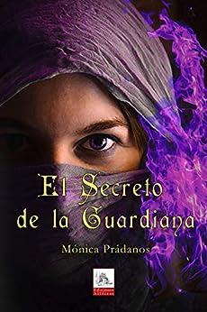 El Secreto De La Guardiana por Mónica Prádanos epub