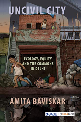 Uncivil City: Ecology, Equity and the Commons in Delhi
