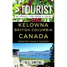 Greater Than a Tourist  - Kelowna  British Columbia Canada: 50 Travel Tips from a Local (English Edition)