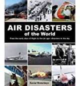 [(Air Disasters of the World: From the Early Days of Flight to the Jet Age - Disasters in the Sky)] [Author: Xavier Waterkeyn] published on (March, 2014)