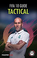 FIFA 18 Tactical Guide: FIFA 18 Tips for Formations, Custom Tactics and Player Instructions (English Edition)