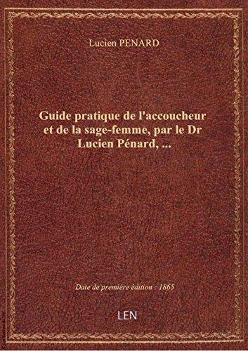 Guide pratique de l'accoucheur et de la sage-femme, par le Dr Lucien Pénard,... par Lucien PENARD