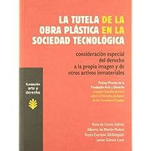 La tutela de la obra plástica en la sociedad tecnológica: Consideración especial del derecho a la propia imagen y de otros activos inmateriales. (Arte y Derecho)