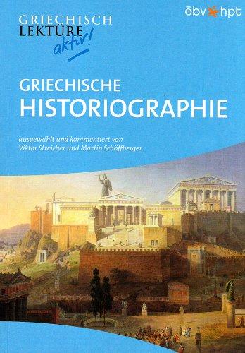 Griechische Historiographie: Griechische Texte von Herodot, Thukydides u.a. (Griechischlektüre aktiv!)