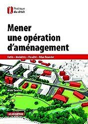 Mener une opération d'aménagement: Outils - Modalités - Fiscalité - Bilan financier