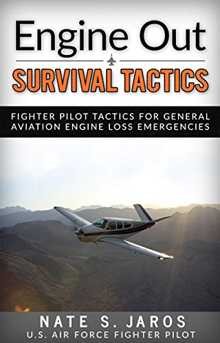 Engine Out Survival Tactics: Fighter Pilot Tactics for General Aviation Engine Loss Emergencies (English Edition) por Nate S. Jaros
