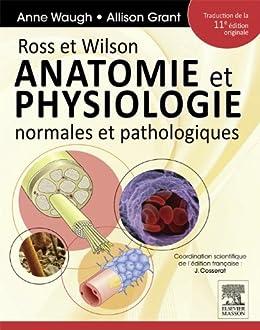 Ross et Wilson. Anatomie et physiologie normales et pathologiques par [Waugh, Anne, Grant, Allison, Cosserat, Julie, Co, John Scott &]