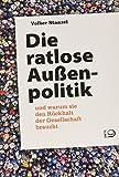 Die ratlose Außenpolitik: und warum sie den Rückhalt der Gesellschaft braucht - Volker Stanzel