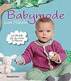 Babymode zum Häkeln: 40 Modelle für die ersten 12 Monate (German Edition)