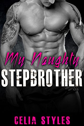 My Naughty Stepbrother: A Stepbrother Romance (Stepbrother Romance, Taboo, Forbidden, Stepsister, New Adult Book 1)