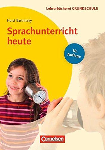Lehrerbücherei Grundschule: Sprachunterricht heute (18. Auflage): Lernbereich Sprache - Kompetenzbezogener Deutschunterricht - Unterrichtsbeispiele für alle Jahrgangsstufen. Buch