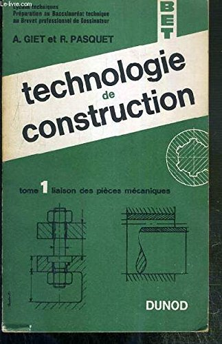 TECHNOLOGIE DE CONSTRUCTION - TOME 1. LIAISON DES PIECES MECANIQUES - BET.