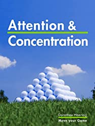Attention & Concentration: Golf Tips: Learn from the Champions (Golf Mental Tips Book 3)