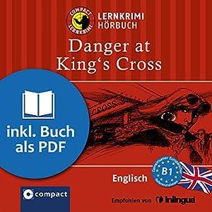 Danger at King's Cross (Compact Lernkrimi Hörbuch): Englisch Niveau B1 - inkl. Begleitbuch als PDF
