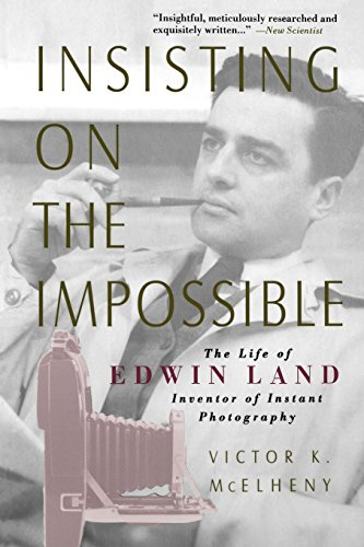 Insisting On The Impossible: The Life Of Edwin Land: Life of Edwin Land - The Inventor of Instant Photography