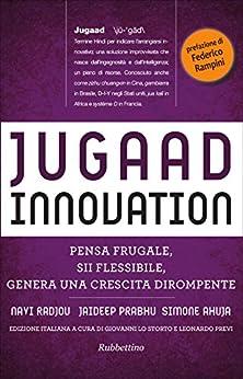 Jugaad Innovation: Pensa frugale, sii flessibile, genera una crescita dirompente di [Radjou, Navi, Prabhu, Jaideep, Ahuja, Simone]